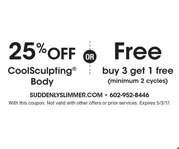 Free buy 3 get 1 free (minimum 2 cycles) OR 25% Off CoolSculpting Body. With this coupon. Not valid with other offers or prior services. Expires 5/3/17.