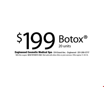 $199 Botox 20 units. With this coupon. New patients only. Not valid with other offers or prior services. Offer expires 11-30-16.