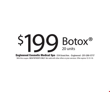 $199 Botox 20 units. With this coupon. New patients only. Not valid with other offers or prior services. Offer expires 12-31-16.