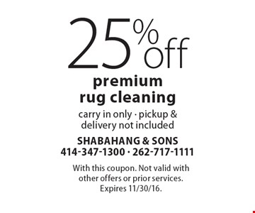 25%off premium rug cleaning. Carry in only - pickup & delivery not included. With this coupon. Not valid with other offers or prior services. Expires 11/30/16.