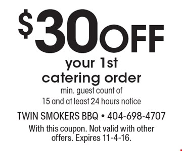 $30 off your 1st catering order min. guest count of 15 and at least 24 hours notice. With this coupon. Not valid with other offers. Expires 11-4-16.