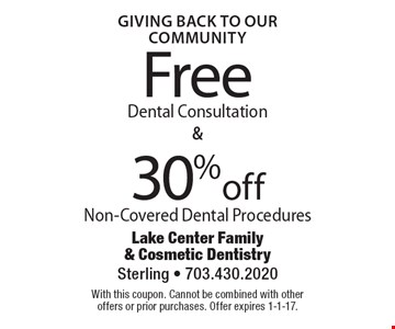 Giving Back To Our Community! Free Dental Consultation OR 30% off Non-Covered Dental Procedures. With this coupon. Cannot be combined with other offers or prior purchases. Offer expires 1-1-17.