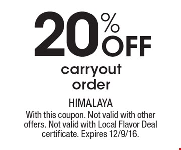 20% Off carryout order. With this coupon. Not valid with other offers. Not valid with Local Flavor Deal certificate. Expires 12/9/16.
