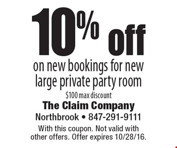 10% off on new bookings for new large private party room $100 max discount. With this coupon. Not valid with other offers. Offer expires 10/28/16.
