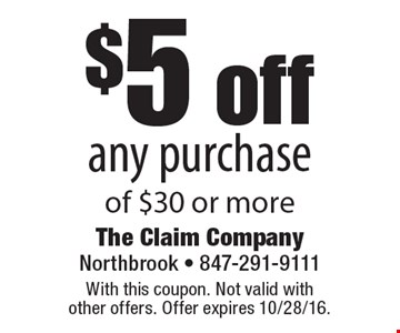 $5 off any purchase of $30 or more. With this coupon. Not valid with other offers. Offer expires 10/28/16.