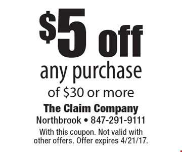 $5 off any purchase of $30 or more. With this coupon. Not valid with other offers. Offer expires 4/21/17.