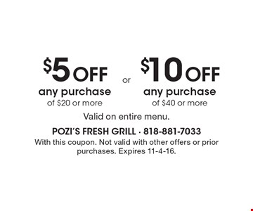 $5 Off any purchase of $20 or more. $10 Off any purchase of $40 or more. Valid on entire menu. With this coupon. Not valid with other offers or prior purchases. Expires 11-4-16.