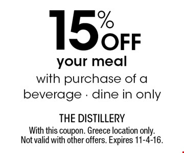 15% off your meal with purchase of a beverage. Dine in only. With this coupon. Greece location only. Not valid with other offers. Expires 11-4-16.