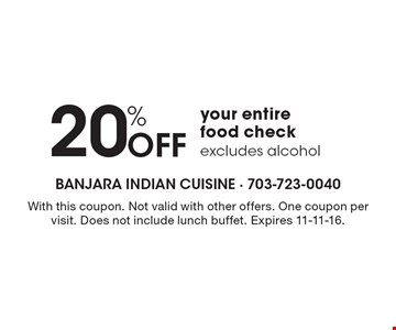 20% off your entire food check. Excludes alcohol. With this coupon. Not valid with other offers. One coupon per visit. Does not include lunch buffet. Expires 11-11-16.