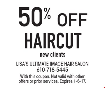 50% OFF HAIRCUT. New clients. With this coupon. Not valid with other offers or prior services. Expires 1-6-17.