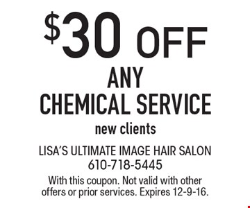 $30 OFF ANY CHEMICAL SERVICE! New clients. With this coupon. Not valid with other offers or prior services. Expires 12-9-16.