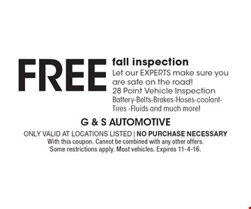 Free fall inspection- Let our EXPERTS make sure you are safe on the road! 28 Point Vehicle Inspection. Battery-Belts-Brakes-Hoses-Coolant-Tires -Fluids and much more!  Only valid at locations listed | No purchase necessary. With this coupon. Cannot be combined with any other offers. Some restrictions apply. Most vehicles. Expires 11-4-16.
