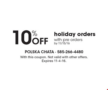 10% Off holiday orders with pre ordersby 11/15/16. With this coupon. Not valid with other offers. Expires 11-4-16.