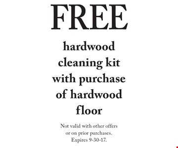 FREE hardwood cleaning kit with purchase of hardwood floor. Not valid with other offers or on prior purchases. Expires 9-30-17.