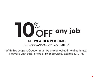 10% off any job. With this coupon. Coupon must be presented at time of estimate. Not valid with other offers or prior services. Expires 12-2-16.