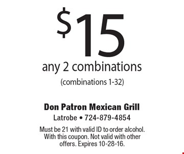 $15 any 2 combinations (combinations 1-32). Must be 21 with valid ID to order alcohol. With this coupon. Not valid with other offers. Expires 10-28-16.