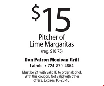 $15 Pitcher of Lime Margaritas (reg. $18.75). Must be 21 with valid ID to order alcohol. With this coupon. Not valid with other offers. Expires 10-28-16.