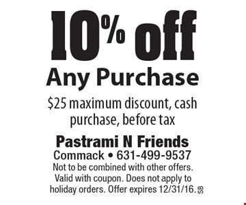 10% off Any Purchase $25 maximum discount, cash purchase, before tax. Not to be combined with other offers. Valid with coupon. Does not apply to holiday orders. Offer expires 12/31/16.
