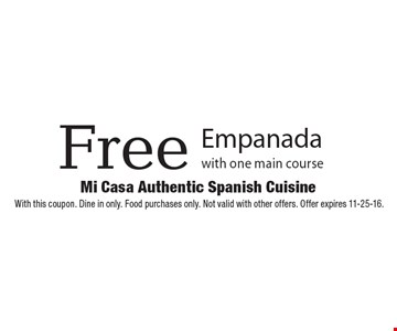Free empanada with one main course. With this coupon. Dine in only. Food purchases only. Not valid with other offers. Offer expires 11-25-16.