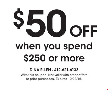$50 OFF when you spend $250 or more. With this coupon. Not valid with other offers or prior purchases. Expires 10/28/16.