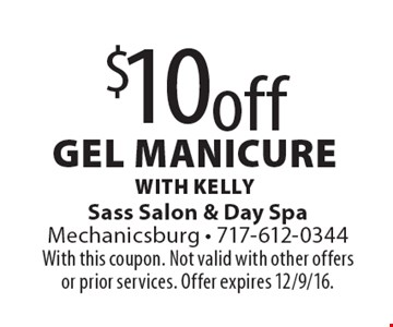 $10off gel manicure, with Kelly. With this coupon. Not valid with other offers or prior services. Offer expires 12/9/16.