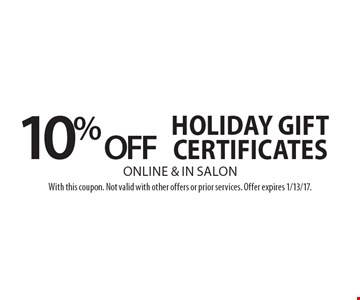 10% Off Holiday Gift Certificates. Online & in salon. With this coupon. Not valid with other offers or prior services. Offer expires 1/13/17.