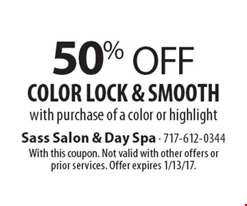 50% Off Color Lock & Smooth with purchase of a color or highlight. With this coupon. Not valid with other offers or prior services. Offer expires 1/13/17.