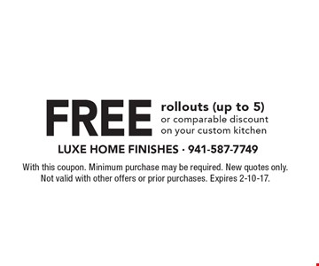 Free rollouts (up to 5) or comparable discount on your custom kitchen. With this coupon. Minimum purchase may be required. New quotes only. Not valid with other offers or prior purchases. Expires 2-10-17.