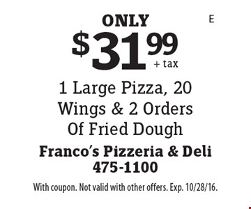 $31.99 1 Large Pizza, 20 Wings & 2 Orders Of Fried Dough. With coupon. Not valid with other offers. Exp. 10/28/16.