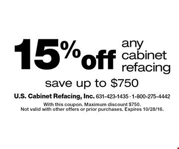 15%off anycabinet refacing save up to $750. With this coupon. Maximum discount $750. Not valid with other offers or prior purchases. Expires 10/28/16.