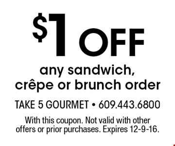 $1 Off any sandwich, crÍpe or brunch order. With this coupon. Not valid with other offers or prior purchases. Expires 12-9-16.