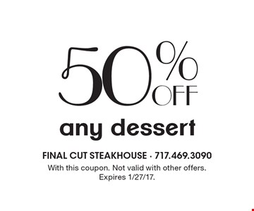 50% Off any dessert. With this coupon. Not valid with other offers. Expires 1/27/17.