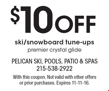 $10 Off ski/snowboard tune-ups premier crystal glide. With this coupon. Not valid with other offers or prior purchases. Expires 11-11-16.