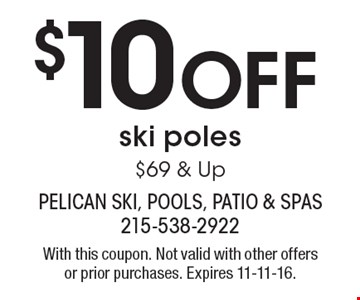 $10 Off ski poles $69 & Up. With this coupon. Not valid with other offers or prior purchases. Expires 11-11-16.