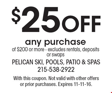 $25 Off any purchase of $200 or more - excludes rentals, deposits or swaps. With this coupon. Not valid with other offers or prior purchases. Expires 11-11-16.