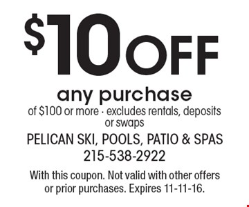 $10 Off any purchase of $100 or more - excludes rentals, deposits or swaps. With this coupon. Not valid with other offers or prior purchases. Expires 11-11-16.
