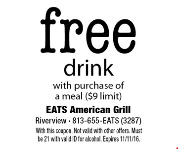 free drink with purchase ofa meal ($9 limit). With this coupon. Not valid with other offers. Must be 21 with valid ID for alcohol. Expires 11/11/16.
