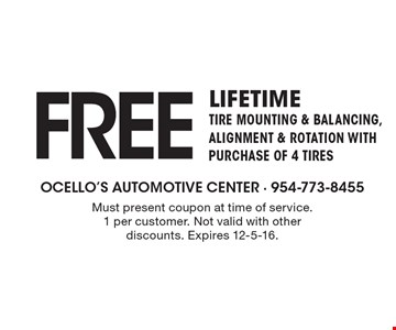 Free LIfetime Tire Mounting & Balancing, Alignment & Rotation with purchase of 4 tires. Must present coupon at time of service.1 per customer. Not valid with other discounts. Expires 12-5-16.