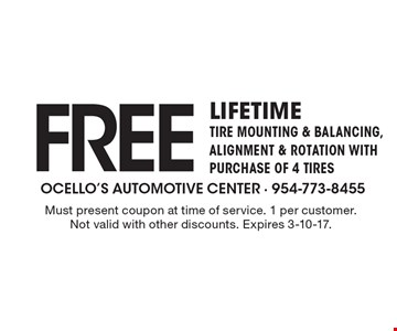 Free LIfetime Tire Mounting & Balancing, Alignment & Rotation with Purchase of 4 tires. Must present coupon at time of service. 1 per customer. Not valid with other discounts. Expires 3-10-17.