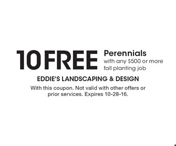 10 Free Perennials with any $500 or more fall planting job. With this coupon. Not valid with other offers or prior services. Expires 10-28-16.