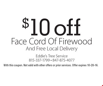 $10 off Face Cord Of Firewood And Free Local Delivery. With this coupon. Not valid with other offers or prior services. Offer expires 10-28-16.
