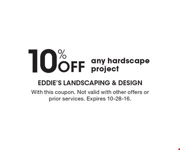10% Off any hardscape project. With this coupon. Not valid with other offers or prior services. Expires 10-28-16.