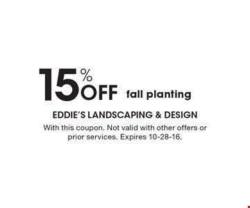 15% Off fall planting. With this coupon. Not valid with other offers or prior services. Expires 10-28-16.
