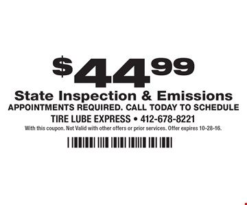 $44.99 State Inspection & Emissions. Appointments Required. Call Today To Schedule. With this coupon. Not Valid with other offers or prior services. Offer expires 10-28-16.