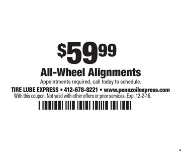 $59.99 All-Wheel Alignment. Appointments required, call today to schedule.  With this coupon. Not valid with other offers or prior services. Exp. 12-2-16.