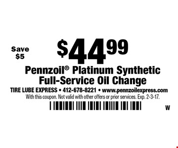 $44.99 Pennzoil Platinum Synthetic Full-Service Oil Change. With this coupon. Not valid with other offers or prior services. Exp. 2-3-17.