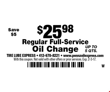 $25.98 Regular Full-Service Oil Change Up to5 qts.  With this coupon. Not valid with other offers or prior services. Exp. 2-3-17.