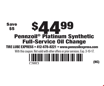 $44.99 Pennzoil Platinum Synthetic Full-Service Oil Change. Save $5. With this coupon. Not valid with other offers or prior services. Exp. 3-10-17.