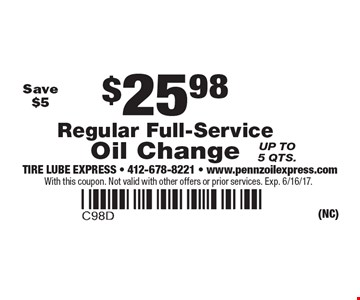 $25.98 Regular Full-Service Oil Change, Up to 5 qts. Save $5. With this coupon. Not valid with other offers or prior services. Exp. 6/16/17.