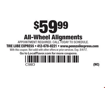 $59.99 All-Wheel Alignments. APPOINTMENT REQUIRED. CALL TODAY TO SCHEDULE. With this coupon. Not valid with other offers or prior services. Exp. 8/4/17. Go to LocalFlavor.com for more coupons.